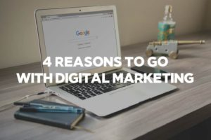 4 Reasons to go with digital marketing