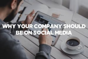 Why Your Company Should be on Social Media