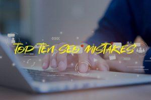 Top Ten SEO Mistakes