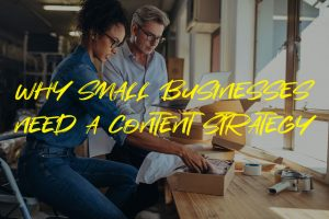 Why Small Businesses Need a Content Strategy