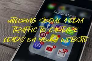 Utilizing Social Media Traffic to Capture Leads on Your Website