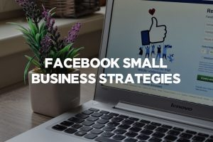 Facebook Small Business Strategies