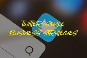 Twitter Small Business Strategies