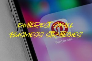 Pinterest SMALL BUSINESS STRATEGIES