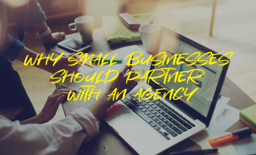 Why Small Businesses Should Partner With an Agency