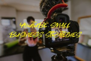 Youtube Small business Strategies